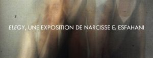 ELEGY, une exposition de Narcisse E. Esfahani